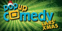 Pop up Comedy LARS' XMAS