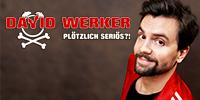 David Werker - Plötzlich seriös?!